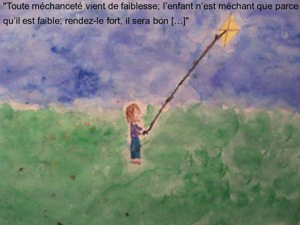 Toute méchanceté vient de faiblesse; l'enfant n'est méchant que parce qu'il est faible; rendez-le fort, il sera bon […]